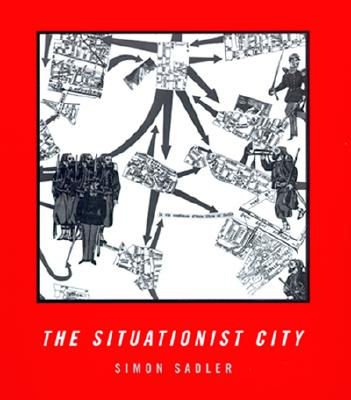 The Situationist City By Sadler, Simon